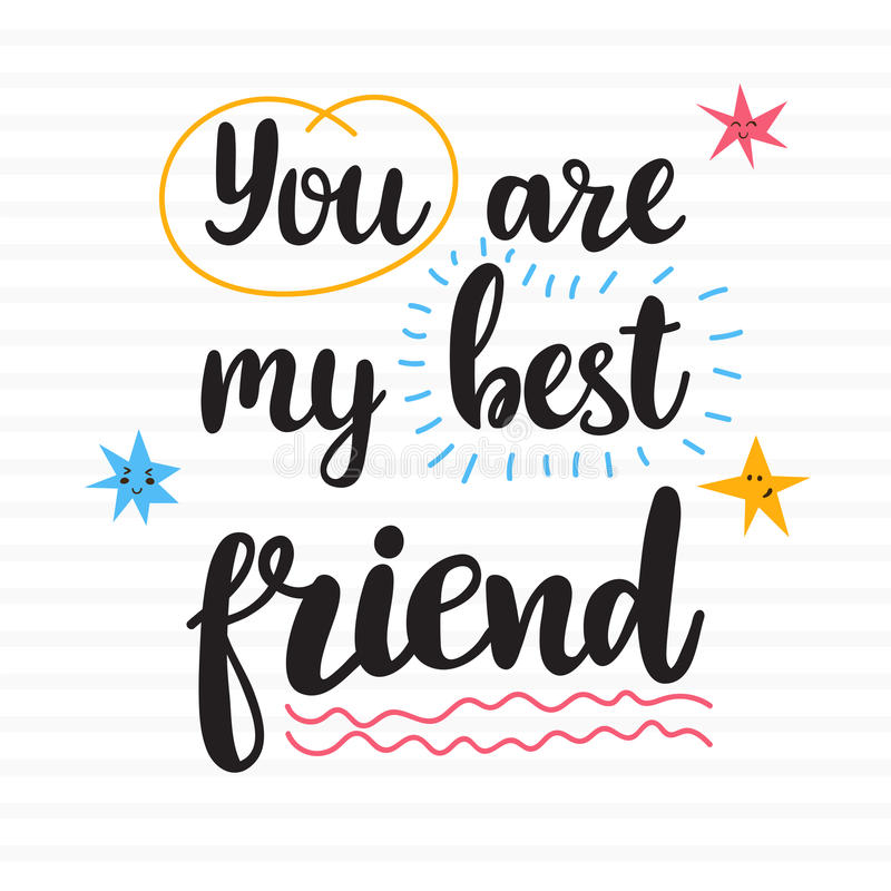 You are my best friend. Hand drawn motivational quote. Beautiful lettering royalty free illustration