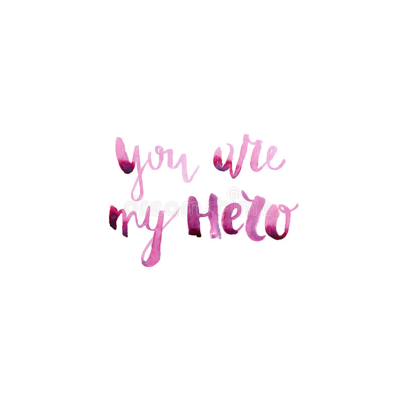 You are my hero - handmade watercolor brush lettering for print, card, invitation. royalty free stock images