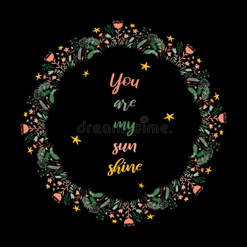 You are my sun shine. Inspirational quote text in wreath frame. Colorul design element for stickers, stationery, clothes, t-shirts stock illustration