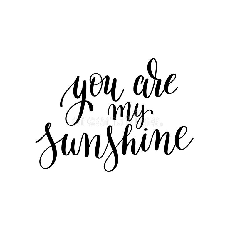 You are my sunshine black and white hand written lettering. Phrase about love to valentines day design poster, greeting card, photo album, banner, calligraphy royalty free illustration
