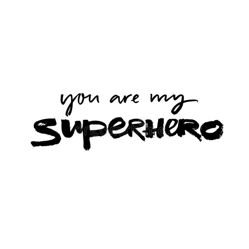 You are my superhero. Inspirational quote, love caption for cards and t-shirts. Black lettering on white. You are my superhero. Inspirational quote, love royalty free illustration