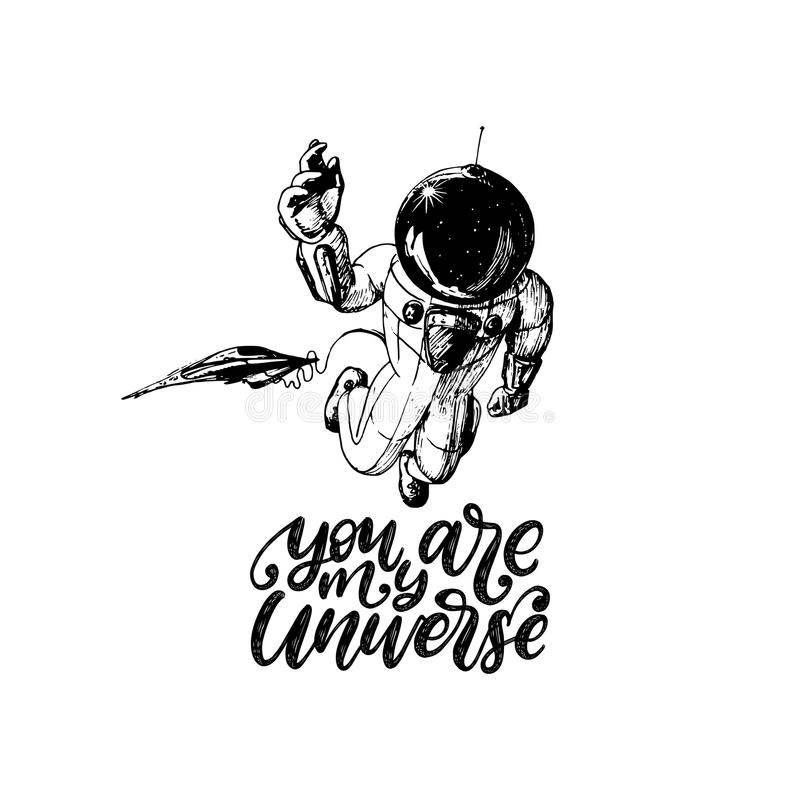 You Are My Universe, hand lettering. Drawn vector illustration of astronaut. Inspirational romantic poster,card etc. stock illustration