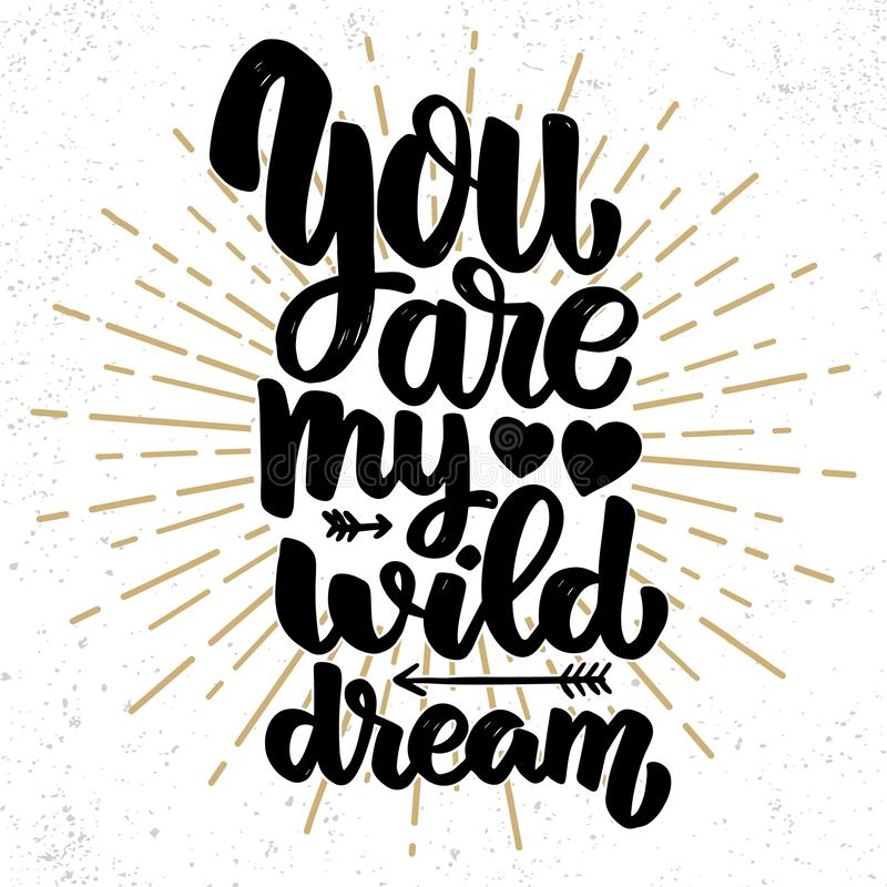 You my wild dream. Lettering phrase on grunge background. Design element for poster, card, banner. royalty free stock image