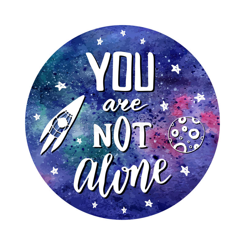 You are not alone. Hand drawn cosmic lettering with doodle rocket. Vector watercolor backdrop with creative quote. stock illustration