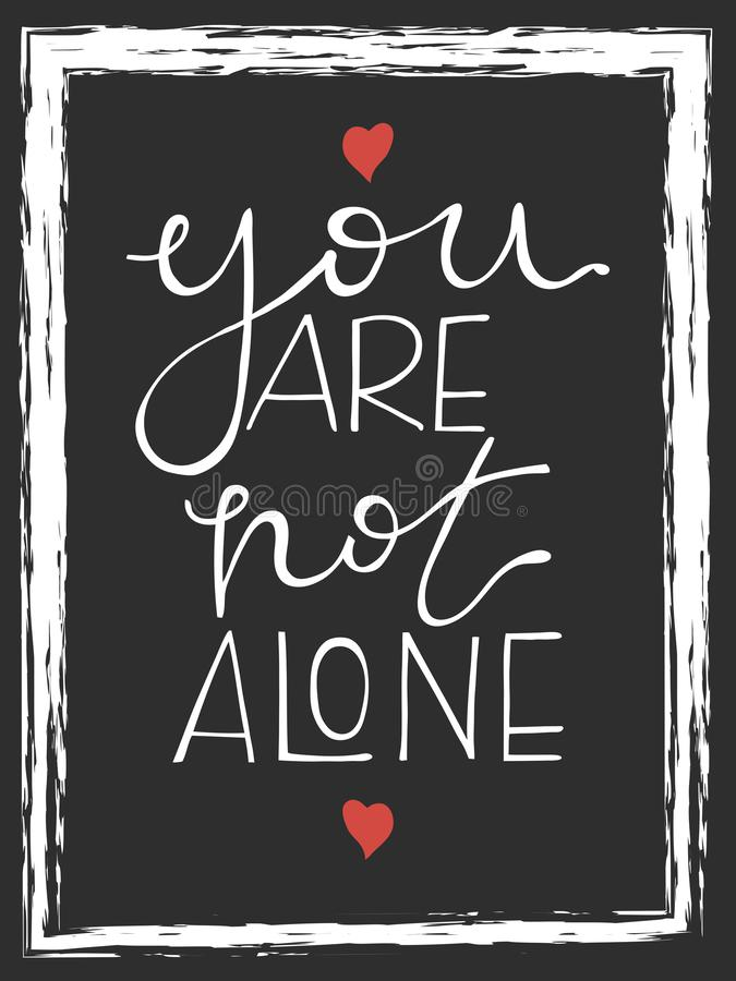 You are not alone lettering. Hand drawn vector illustration, design, greeting card stock illustration