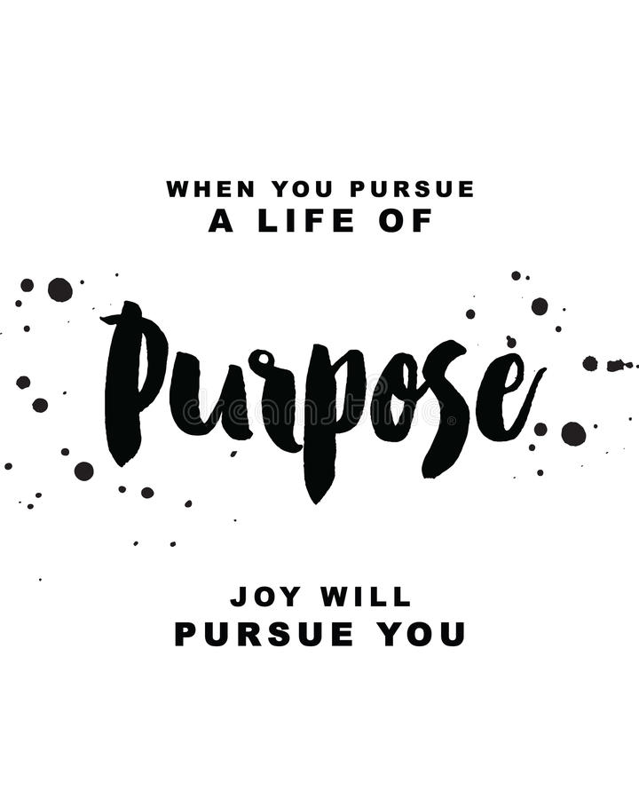 When you pursue a life of purpose, joy will pursue you royalty free illustration