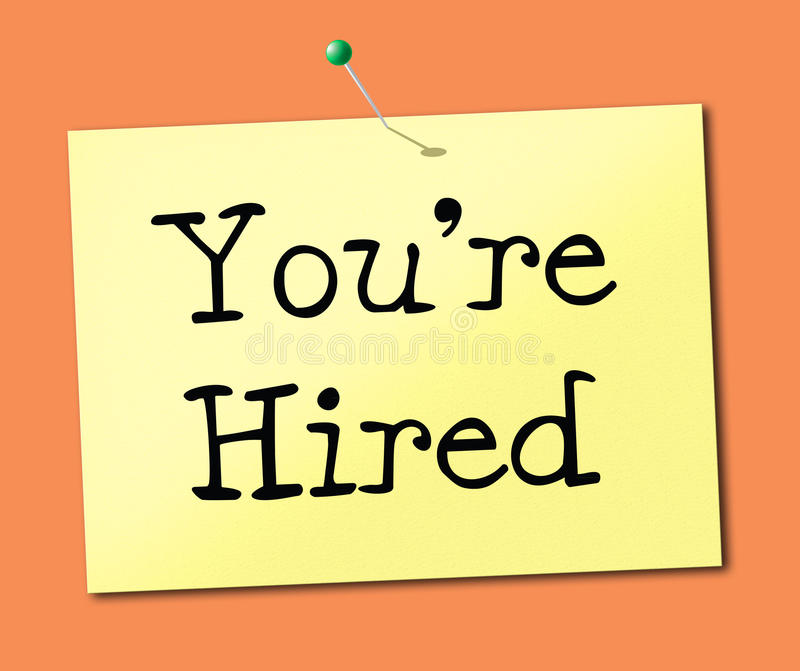 You're Hired Means Employ Me And Hiring. You're Hired Representing Employ Me And Hiring royalty free illustration