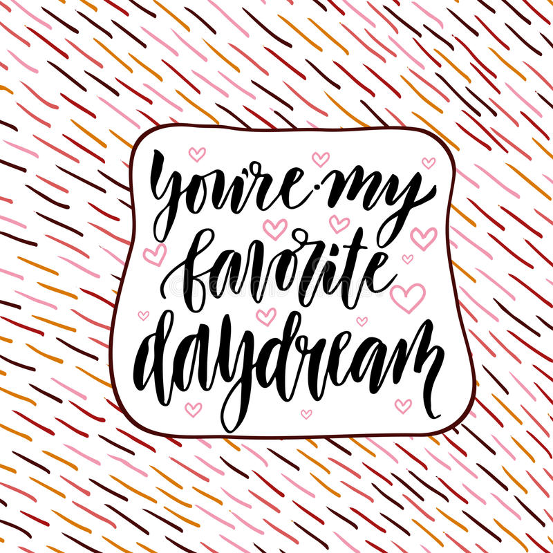 You re my favorite daydream. Valentine day handwritten card. Vector lettering.  royalty free illustration