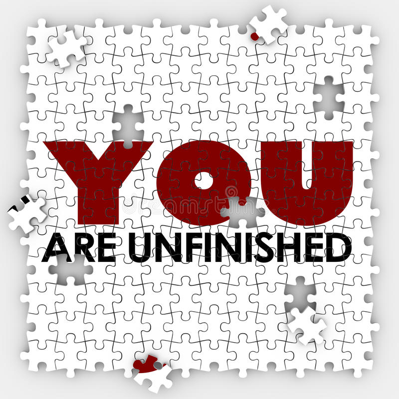You Are Unfinished Incomplete Imperfect Puzzle Pieces Improvemen. You Are Unfinished words on puzzle pieces to illustrate self improvement and acceptance of your royalty free illustration