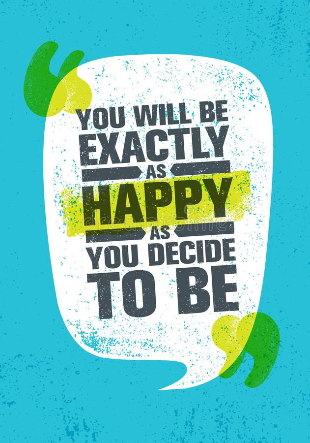 Free You Will Be Exactly As Happy As You Decide To Be. Inspiring Creative Motivation Quote Poster Template. Vector Typography Stock Photos - 112570343