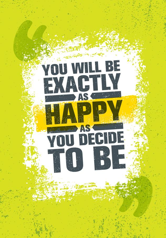 You Will Be Exactly As Happy As You Decide To Be. Inspiring Creative Motivation Quote Poster Template. Vector Typography. Banner Design Concept On Grunge vector illustration