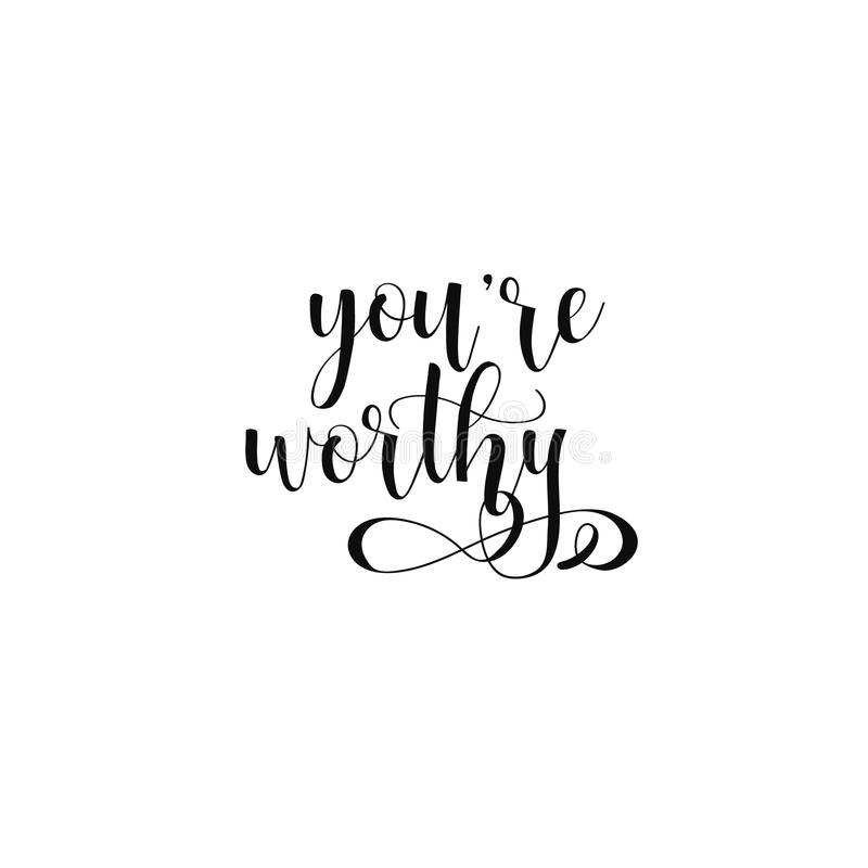 You are worthy. Hand drawn typography poster. Conceptual handwritten phrase. stock illustration