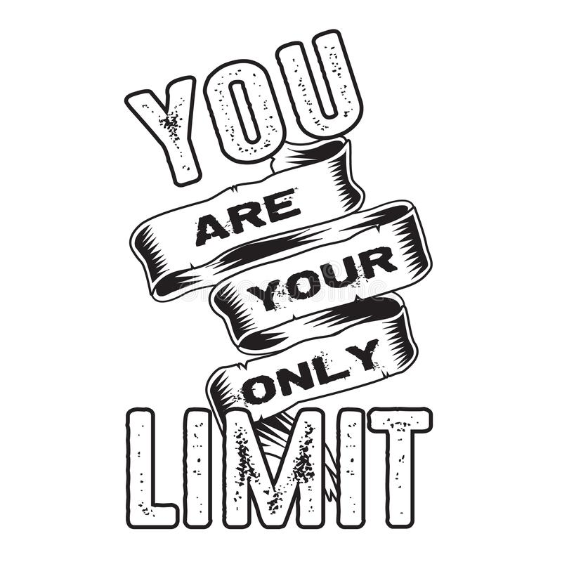 You are your only Limit. Motivational Quote and Saying good for print. You are your only Limit. Motivational Quote and Saying stock illustration