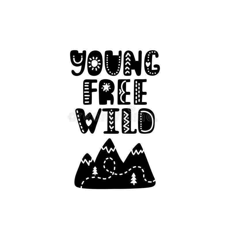 Young free wild. Hand drawn nursery print with mountains. Black and white poster royalty free illustration
