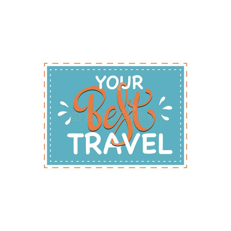 Your Best Travel inspiration quotes lettering. Motivational typography. Calligraphy graphic design element vector illustration