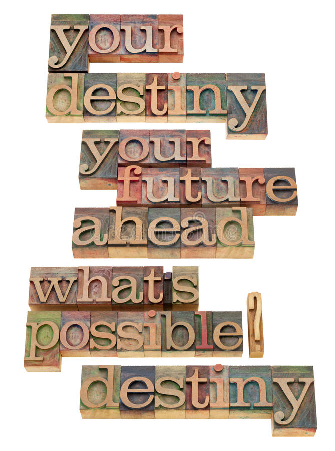 Your destiny and future concept. Your destiny, your future ahead, what is possible - a collage of isolated phrases and questions in vintage wood letterpress type royalty free stock photography