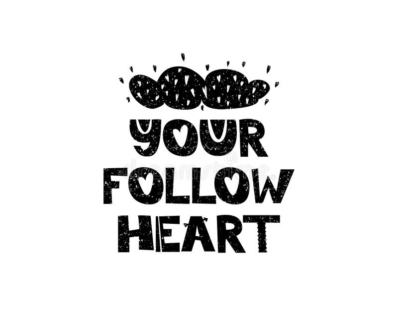 Your follow heart. Hand drawn style typography poster with inspirational quote. Greeting card, print art or home vector illustration