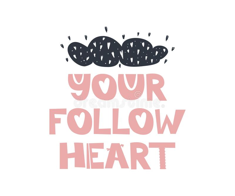 Your follow heart quote. Your follow heart. Hand drawn style typography poster with inspirational quote. Greeting card, print art or home decoration in stock illustration