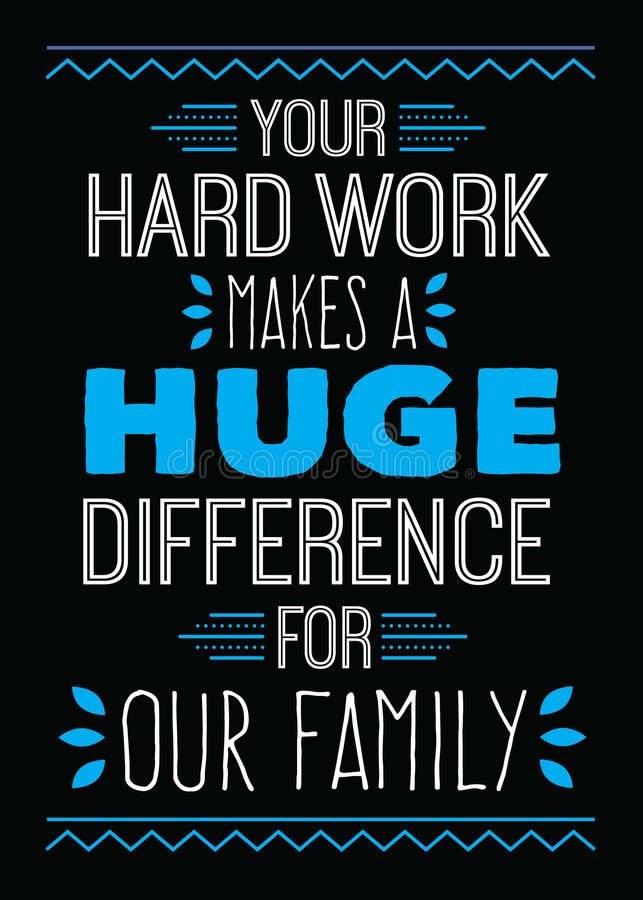 Your Hard Work Makes a Huge Difference for Our Family. Typography vector art design poster in blue and white on black background stock illustration