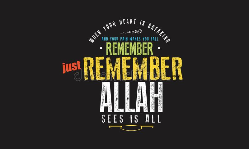 When your heart is breaking and your pain makes you fall. Remember just remember Allah sees is all quote illustration vector illustration