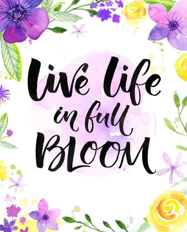 Żywy życie w pełnym kwiat Inspiracyjny saying, ręki literowania karta z ciepłymi życzeniami Akwareli muśnięcie i kwiaty ilustracja wektor