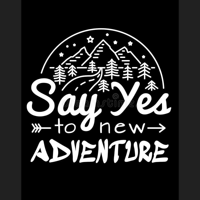Zeg ja aan nieuwe avonturen Slogan aan van het het ontwerpmalplaatje van drukt-shirts de druk of het borduurwerk Manierstijl, ten vector illustratie