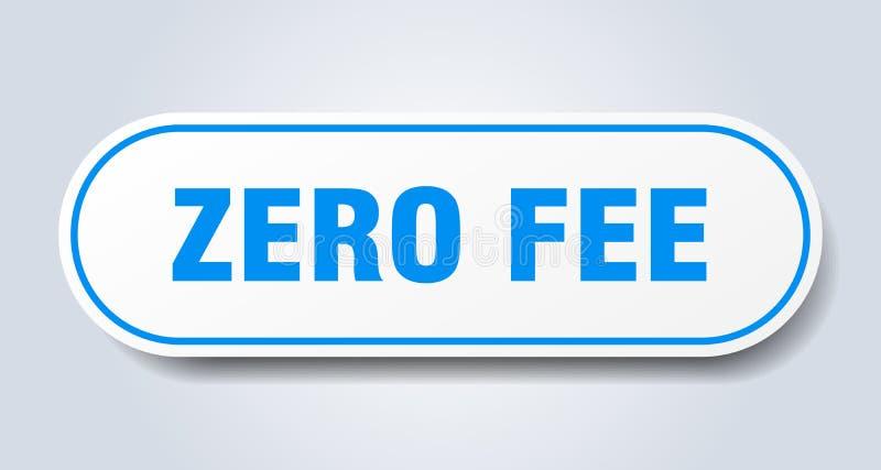 Zero fee sticker. Zero fee rounded isolated sign.  zero fee royalty free illustration