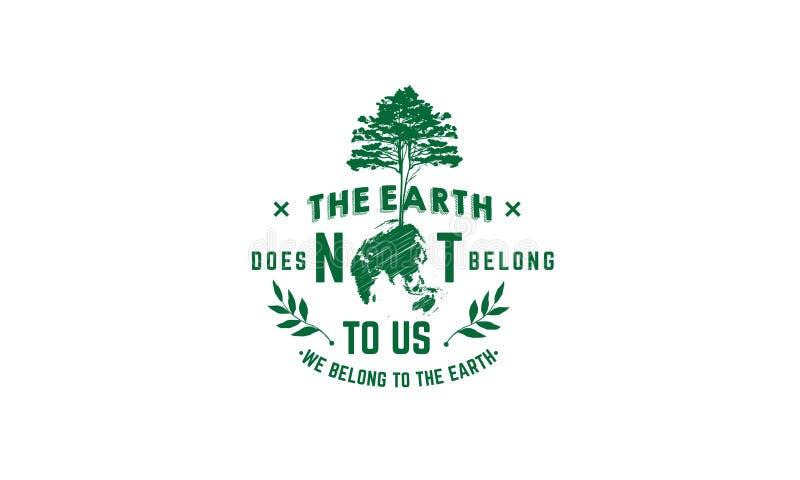 Ziemia no należy my należymy ziemia ilustracja wektor