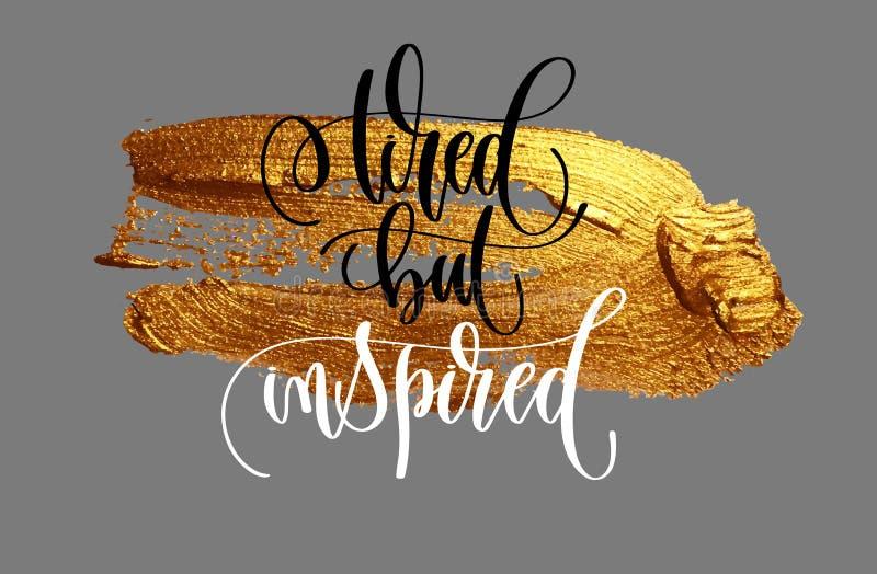 Zmęczony ale inspirowany pozytywny wycena plakat na złotym szczotkarskim uderzeniu ilustracja wektor