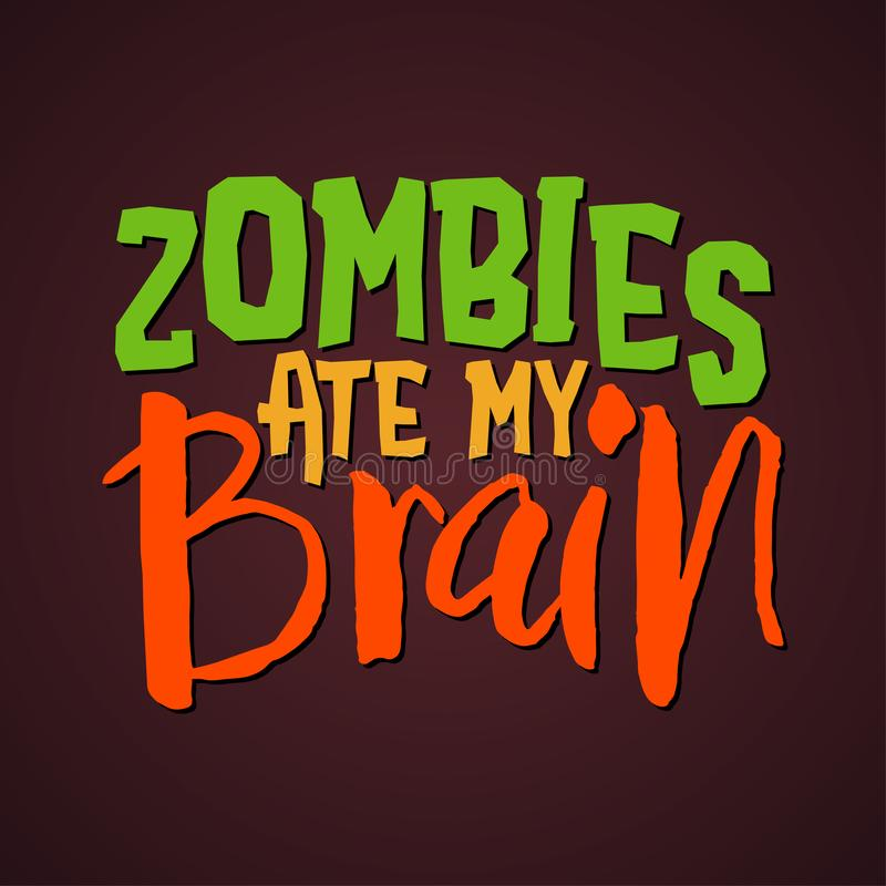 Zombies eat my brain - Halloween quote on black background. Good for t-shirt, mug, scrap booking, gift, printing press. Holiday quotes royalty free illustration