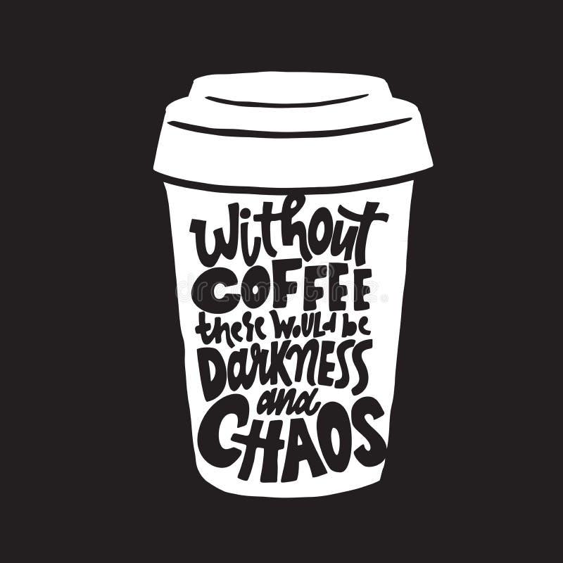 Zonder koffie zou er duisternis en chaos zijn Grappig die citaat op witte koffiemok wordt getrokken Gemaakt in vector royalty-vrije illustratie