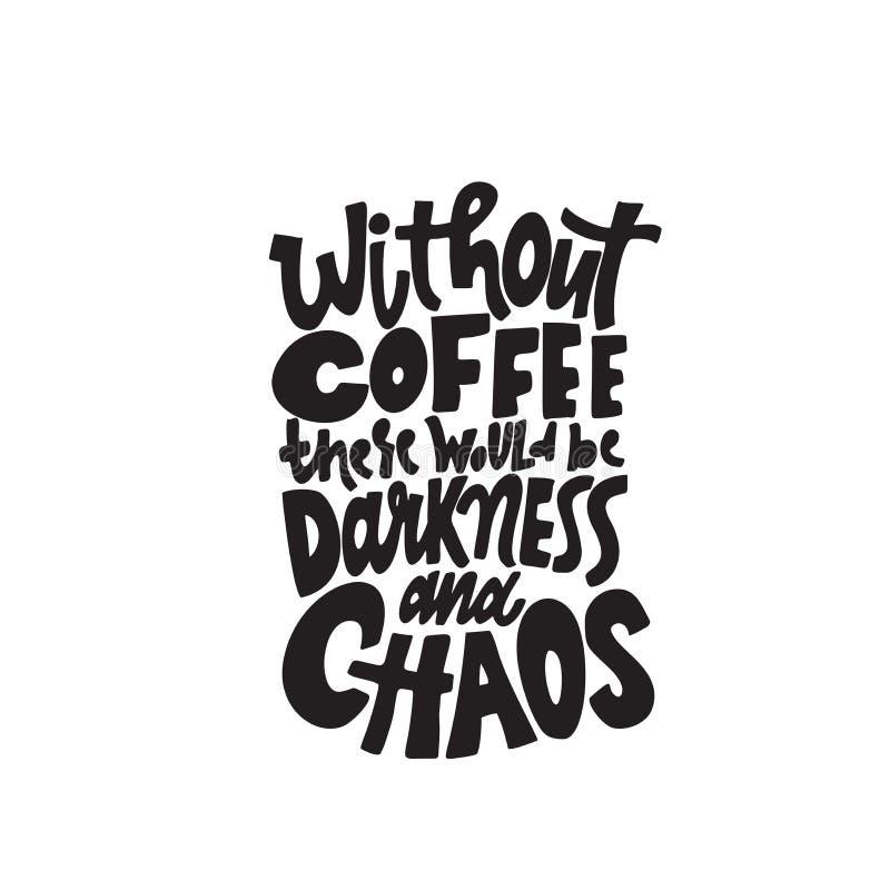 Zonder koffie zou er duisternis en chaos zijn Grappig die hand het van letters voorzien citaat in vector wordt gemaakt Geïsoleerd royalty-vrije illustratie