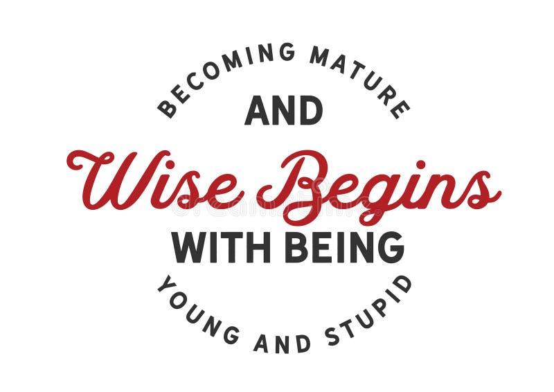 Zostać dojrzały i mądry zaczyna z być młody i głupi ilustracji