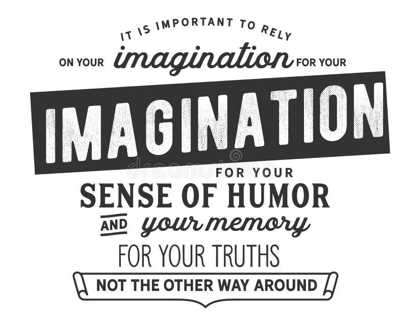 Zu bauen ist wichtig, auf Ihre Fantasie für Ihren Sinn für Humor und Ihr Gedächtnis für Ihre Wahrheiten lizenzfreie abbildung