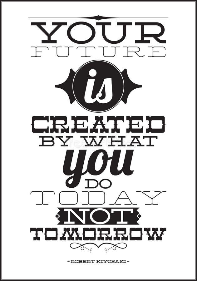 Zu Ihre Zukunft wird geschaffen durch, was Sie heute nicht tun stock abbildung