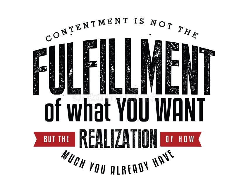 Zufriedenheit ist nicht die Erfüllung von, was Sie wünschen, aber die Realisierung von, wie viel Sie bereits haben stock abbildung