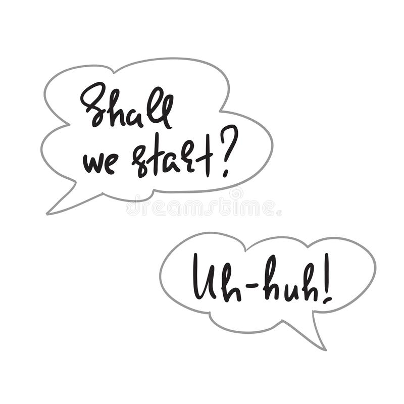 Zullen wij beginnen? Uh -uh-huh! - toespraakbellen met emotioneel met de hand geschreven citaat vector illustratie