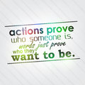 Actions prove who someone is words just they want to be motivational background Royalty Free Stock Photography