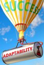 Adaptability and success - pictured as word Adaptability and a balloon, to symbolize that Adaptability can help achieving success