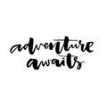 Adventure awaits. Inspiration quote about travel and life. Vector typography isolated on white background