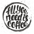 All you need is coffee lettering. Hand written All you need is coffee poster. Modern hand lettering Royalty Free Stock Photo