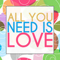 All you need is love colorful background text written over Stock Images