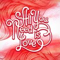 All you need is love handwritten typographic poster watercolor background Stock Photo