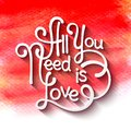 All you need is love handwritten typographic poster watercolor background Royalty Free Stock Photos