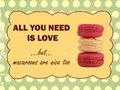 All you need is love but macaroons are nice too saying and in retro style Royalty Free Stock Images