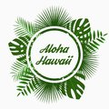 Aloha Hawaii card design with - tropical palm leaves, jungle leaf , exotic plants and rounded border frame. Graphic for poster.
