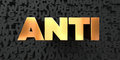 Anti - Gold text on black background - 3D rendered royalty free stock picture