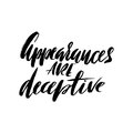 Appearances are deceptive. Hand drawn lettering proverb. Vector typography design. Handwritten inscription. Royalty Free Stock Photo