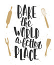 Bake the world a better place. Handwritten lettering. Royalty Free Stock Photo