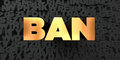 Ban - Gold text on black background - 3D rendered royalty free stock picture